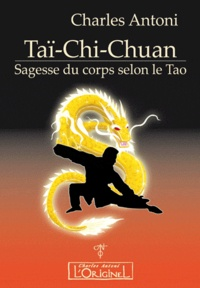 Charles Antoni - Taï-Chi-Chuan - Sagesse du corps selon le Tao.