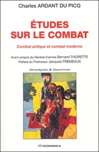 Charles Ardant Du Picq - Etudes sur le combat - Combat antique et combat moderne.
