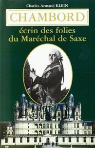 Charles-Armand Klein - Chambord - Ecrin des folies du Maréchal de Saxe, 1748-1750.