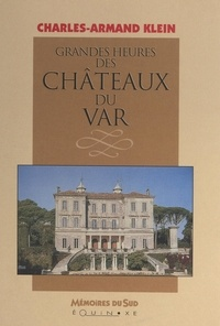 Charles-Armand Klein - Grandes heures des châteaux du Var.