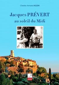 Charles-Armand Klein - Jacques Prévert sous le soleil du Midi.