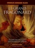 Charles-Armand Klein - Le grand Fragonard - Du berceau de Grasse aux galeries du Louvre.