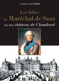 Charles-Armand Klein - Les folies du maréchal de Saxe - en son château de Chambord.