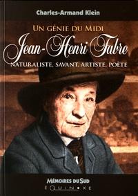 Charles-Armand Klein - Un génie du Midi, Jean-Henri Fabre - Naturaliste, savant, artiste, poète.