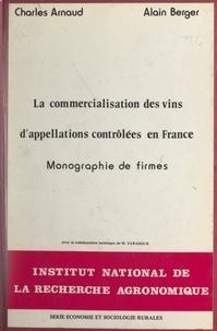 Charles Arnaud et Alain Berger - La commercialisation des vins d'appellations contrôlées en France - Monographies de firmes.