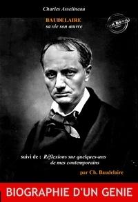 Charles Asselineau et Charles Baudelaire - Baudelaire sa vie son œuvre par Ch. Asselineau, suivi de Réflexions sur quelques-uns de mes contemporains par Ch. Baudelaire. [Nouv. éd. revue et mise à jour]. - édition intégrale.