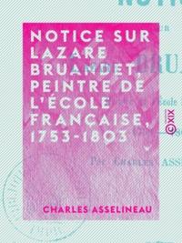 Charles Asselineau - Notice sur Lazare Bruandet, peintre de l'École française, 1753-1803.