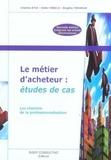 Charles Atia et Didier Sébilo - Le métier d'acheteur : études de cas - Les chemins de la professionnalisation.