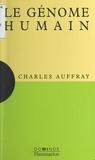 Charles Auffray et Nayla Farouki - Le génome humain - Un exposé pour comprendre, un essai pour réfléchir.