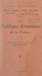 Charles Augier et Angel Marvaud - La politique douanière de la France dans les rapports avec celle des autres États.