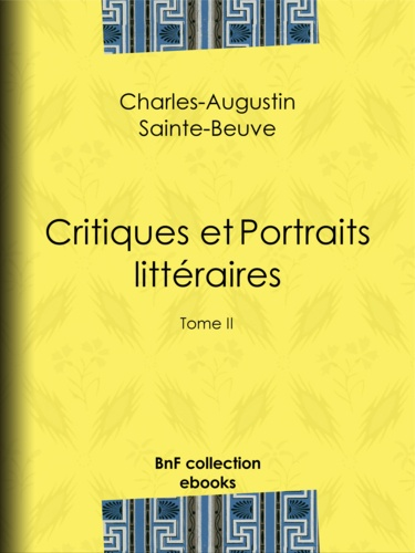 Critiques et Portraits littéraires. Tome II