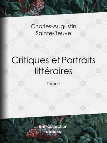 Critiques et Portraits littéraires. Tome I