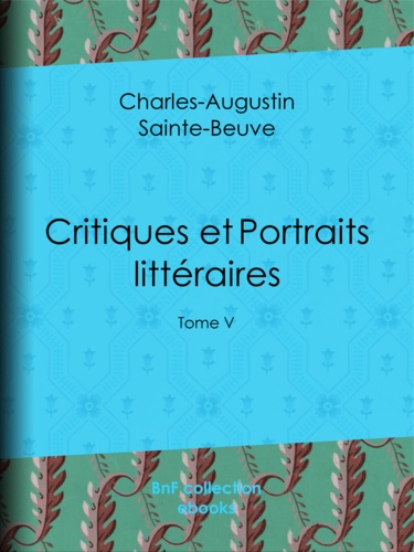 Critiques et Portraits littéraires. Tome V