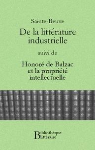 Charles-Augustin Sainte-Beuve - De la littérature industrielle, suivi de Honoré de Balzac et la propriété intellectuelle.