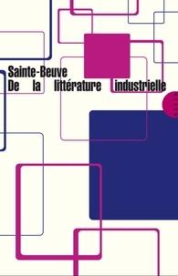 Charles-Augustin Sainte-Beuve - De la littérature industrielle.