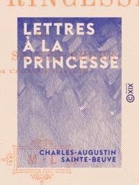 Charles-Augustin Sainte-Beuve et Jules Troubat - Lettres à la Princesse.