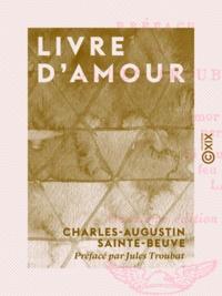 Charles-Augustin Sainte-Beuve et Jules Troubat - Livre d'amour.