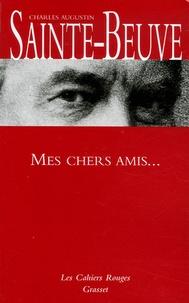 Charles-Augustin Sainte-Beuve - Mes chers amis....