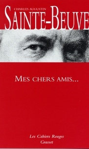 Charles-Augustin Sainte-Beuve - Mes chers amis.