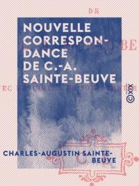 Charles-Augustin Sainte-Beuve et Jules Troubat - Nouvelle correspondance de C.-A. Sainte-Beuve.