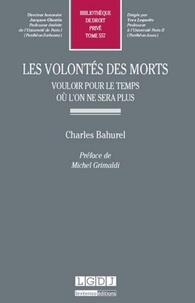 Charles Bahurel - Les volontés des morts - Vouloir pour le temps où l'on ne sera plus.