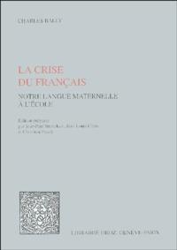 Charles Bally - La crise du Français - Notre langue maternelle à l'école.