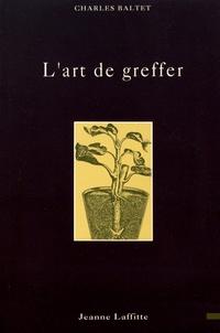 Charles Baltet - L'art de greffer - Arbres et arbustes fruitiers, arbres forestiers ou d'ornement, reconstitution du vignoble.