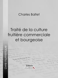 Charles Baltet et  Ligaran - Traité de la culture fruitière commerciale et bourgeoise.