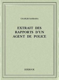 Charles Barbara - Extrait des rapports d'un agent de police.