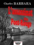 Charles Barbara - L'assassinat du Pont-Rouge.