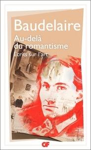 Charles Baudelaire - Au-delà du romantisme - Ecrits sur l'art.