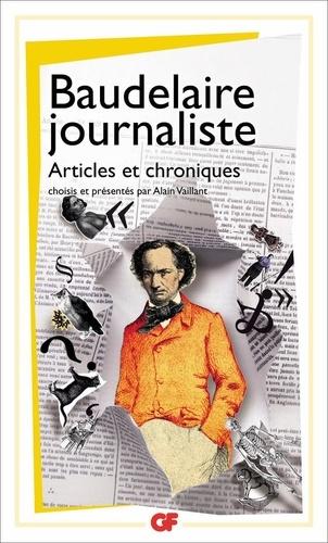 Baudelaire journaliste. Articles et chroniques