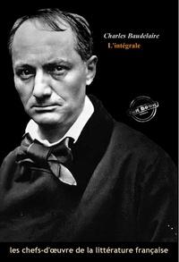 Charles Baudelaire - Baudelaire l'intégrale : Œuvres complètes avec illustrations et annexes..
