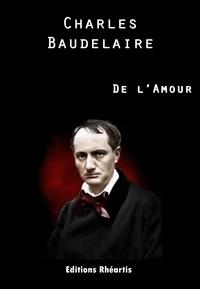 Charles Baudelaire et Félix François Gautier - Charles Baudelaire - De l'Amour.