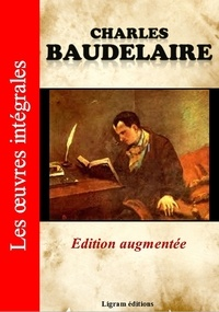 Charles Baudelaire - Charles Baudelaire - Les oeuvres complètes (Edition augmentée).