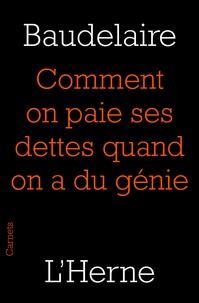 Charles Baudelaire - Comment on paie ses dettes quand on a du génie.