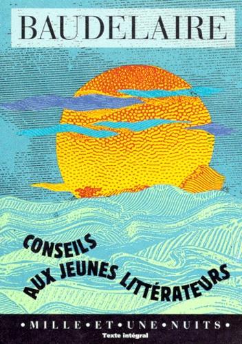 Charles Baudelaire - Conseils aux jeunes littérateurs.