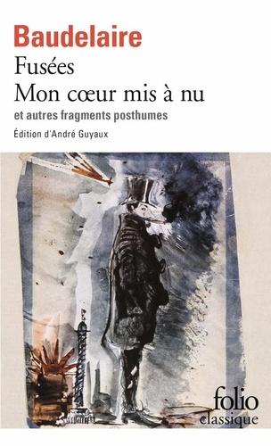 Charles Baudelaire - Fusées. Mon coeur mis à nu et autres fragments posthumes.