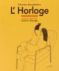 Charles Baudelaire et Katrin Stangl - L'Horloge - Le Spleen de Paris, petits poèmes en prose.