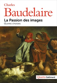 Charles Baudelaire - La passion des images - Oeuvres choisies.