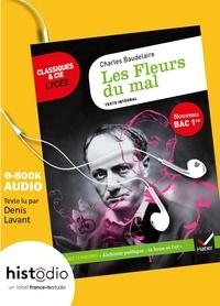 Charles Baudelaire et Florence Bouchy - Les Fleurs du mal Bac 2020 : mise en voix par Denis Lavant + dossier - l'oeuvre mise en voix par Denis Lavant, avec un dossier spécial lycée.