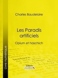 Charles Baudelaire et  Ligaran - Les Paradis artificiels - Opium et haschich.