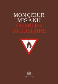 Charles Baudelaire - Mon coeur mis à nu.