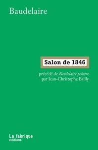 Charles Baudelaire - Salon de 1846 - Précédé de Baudelaire peintre.