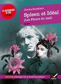 Charles Baudelaire - Spleen et Idéal (Les Fleurs du Mal) - suivi d'une anthologie sur La modernité poétique.