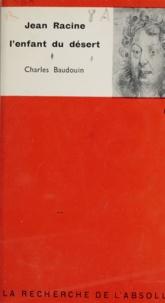 Charles Baudouin et G.-H. de Radkowski - Jean Racine - L'enfant du désert.