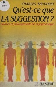 Charles Baudouin - Qu'est-ce que la suggestion ? Sources et prolongements de la psychanalyse.