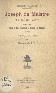 Charles Baussan et Anatole de Cabrières - Joseph de Maistre et l'idée de l'ordre - Avec une lettre de Son Éminence le Cardinal de Cabrières.