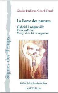 Charles Bècheras et Gérard Tracol - La force des pauvres - Gabriel Longueville, prêtre ardéchois, martyr de la foi en Argentine.