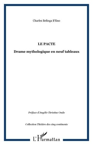 Charles Belinga B'Eno - Le pacte - Drame mythologique en neuf tableaux.